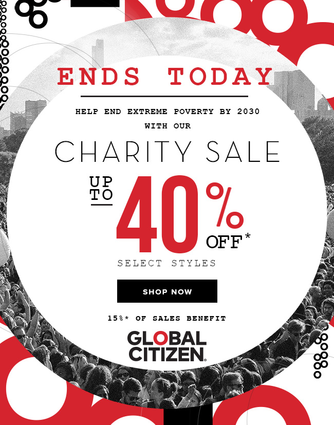 Get up to 40% select styles during our Charity Sale and help support Global Citizen.