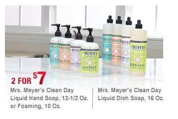 2 FOR $7 Mrs. Meyer's Clean Day Liquid Hand Soap, 12-1/2 Oz. or Foaming, 10 Oz.| Mrs. Meyer's Clean Day Liquid Dish Soap, 16 Oz.